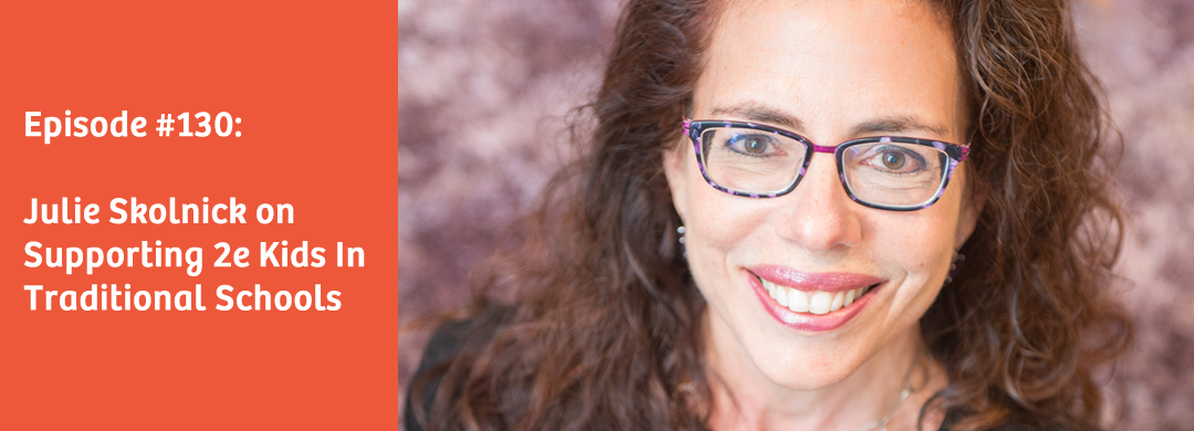 Free To Be 2e Supporting Twice >> Episode 130 Julie Skolnick On Supporting 2e Kids In Traditional